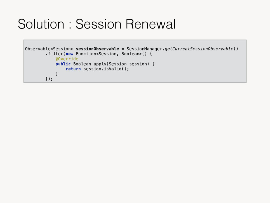 Solution : Session Renewal Observable<Session> ...
