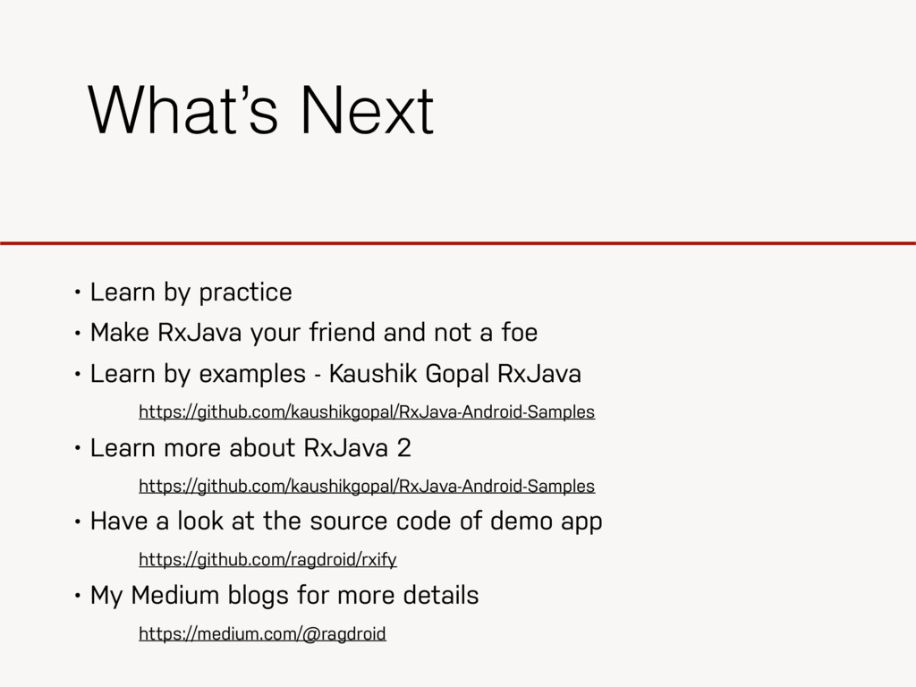 • Learn by practice • Make RxJava your friend a...