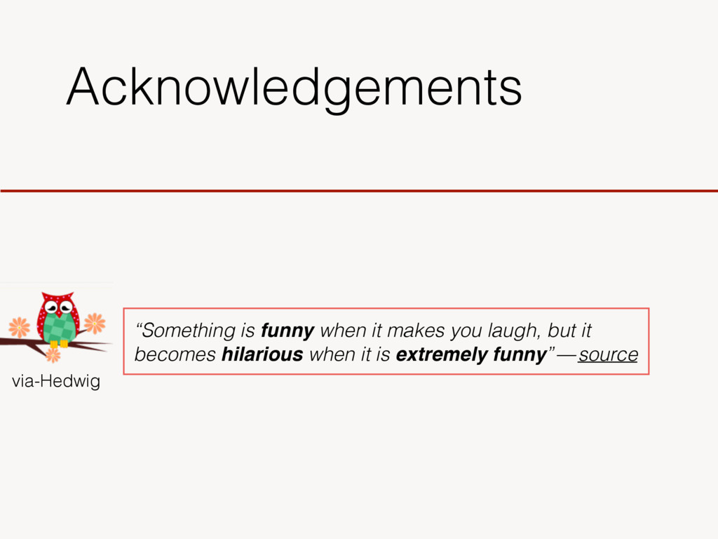 """Acknowledgements via-Hedwig """"Something is funny..."""