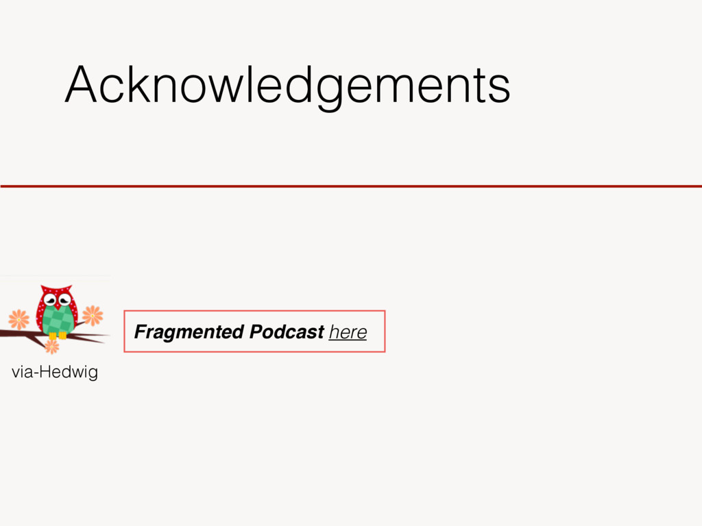 Acknowledgements via-Hedwig Fragmented Podcast ...