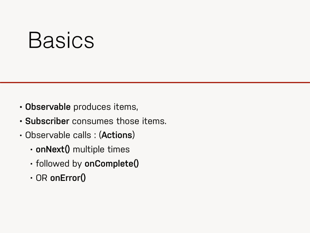• Observable produces items, • Subscriber consu...