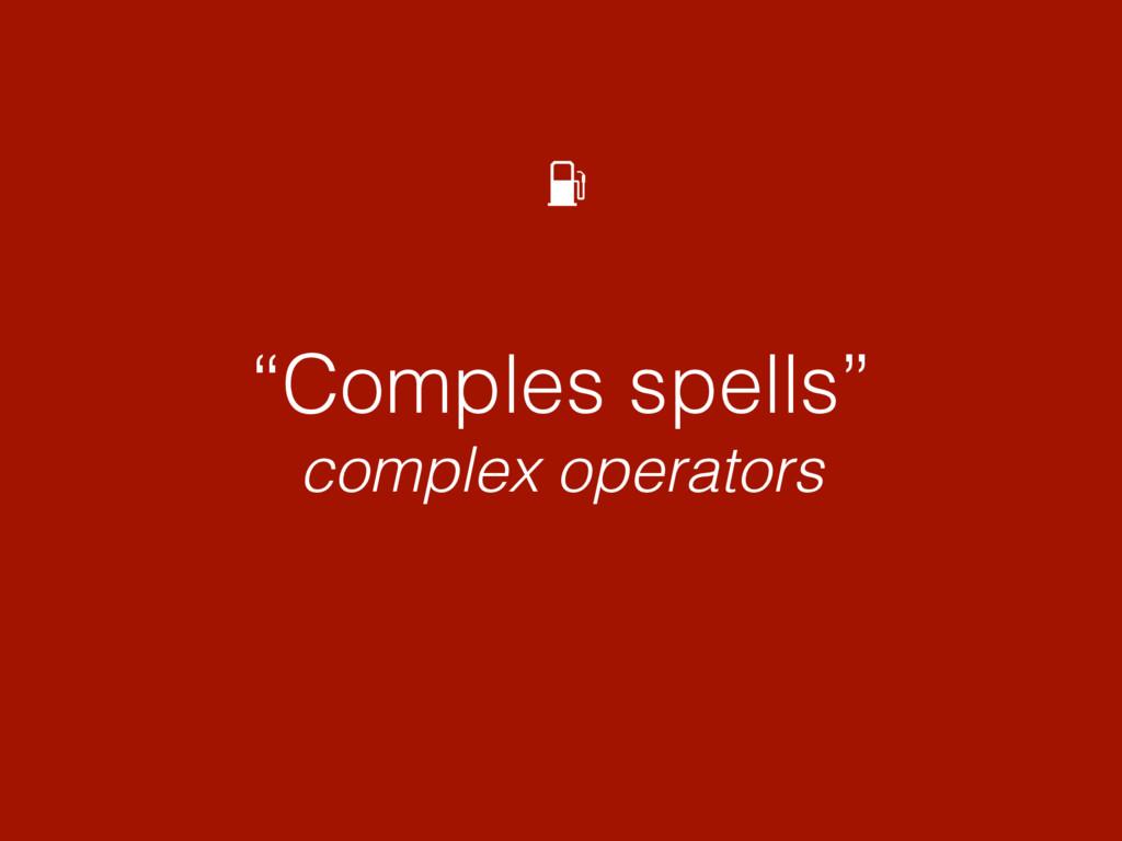 """""""Comples spells"""" complex operators"""