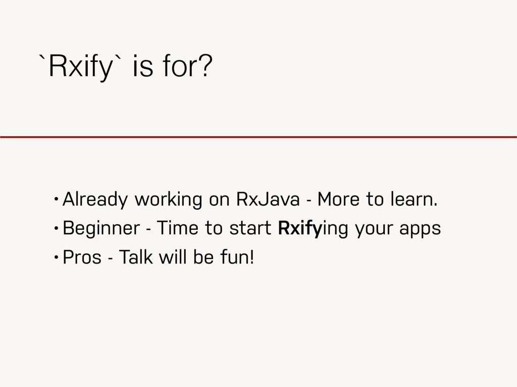 `Rxify` is for? • Already working on RxJava - M...