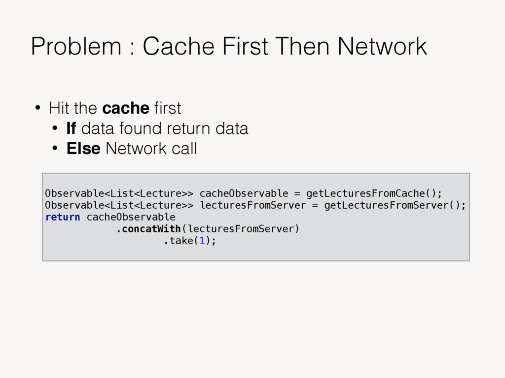• Hit the cache first • If data found return dat...