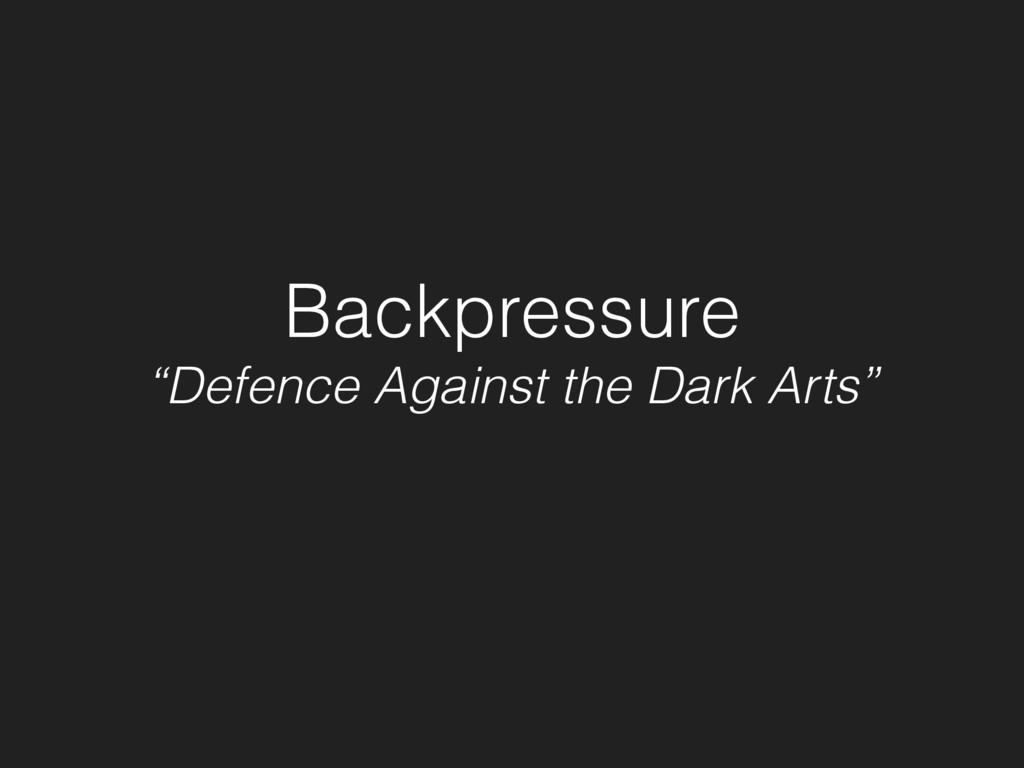 "Backpressure ""Defence Against the Dark Arts"""