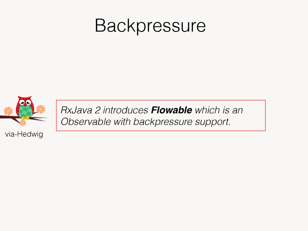 Backpressure via-Hedwig RxJava 2 introduces Flo...