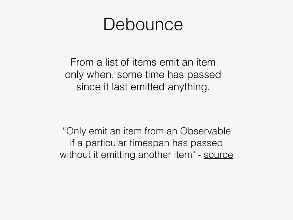 Debounce From a list of items emit an item only...
