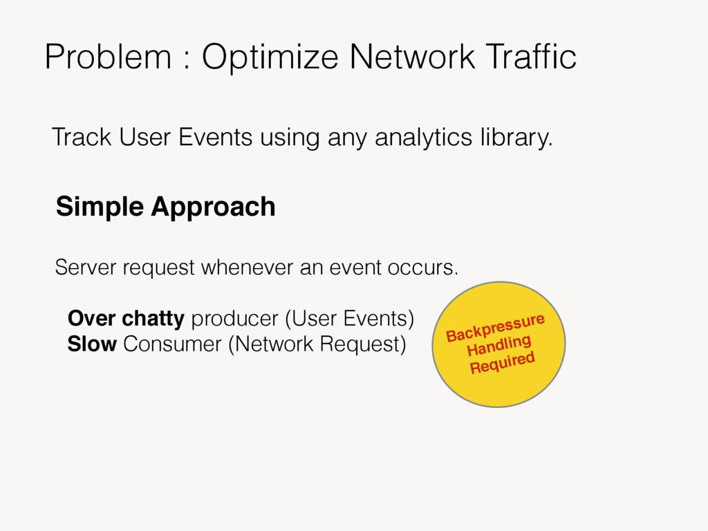 Problem : Optimize Network Traffic Track User Ev...