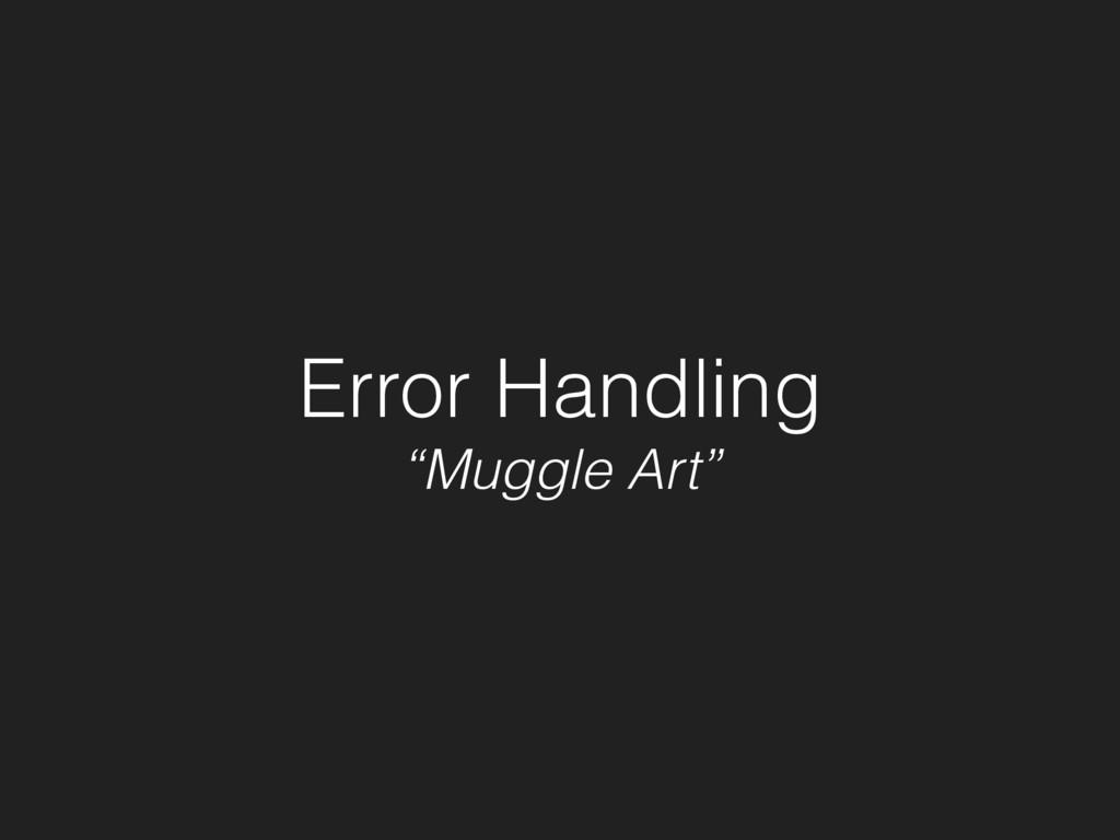 "Error Handling ""Muggle Art"""