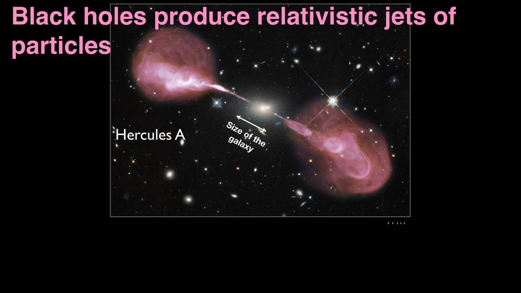 Hercules A Black holes produce relativistic jet...