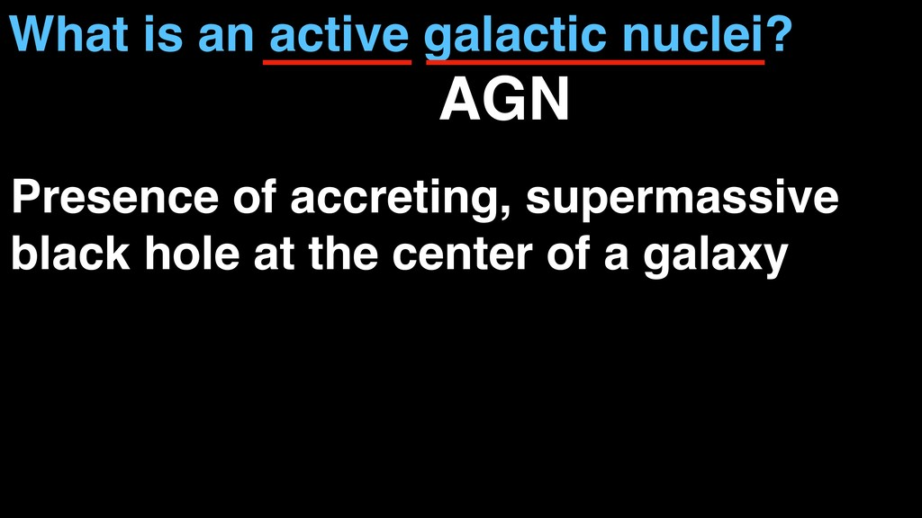 What is an active galactic nuclei? Presence of ...