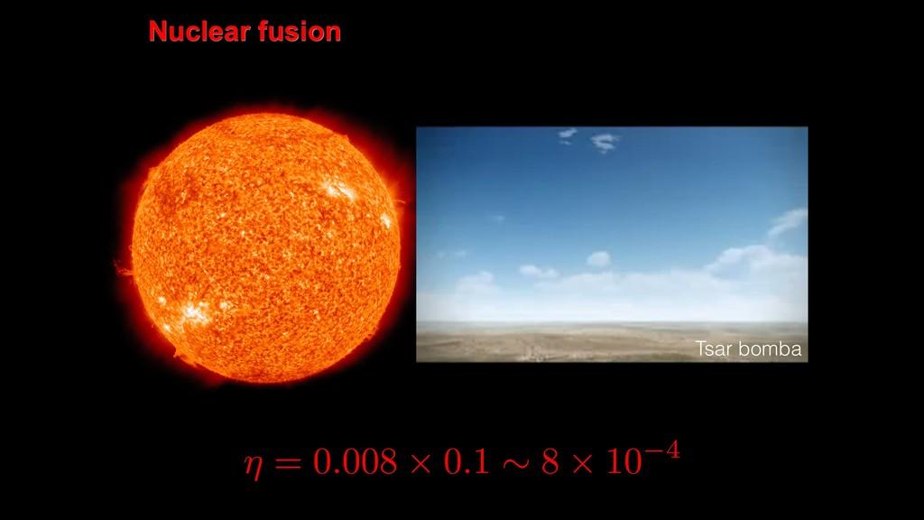 Nuclear fusion ⌘ = 0.008 ⇥ 0.1 ⇠ 8 ⇥ 10 4 Tsar ...