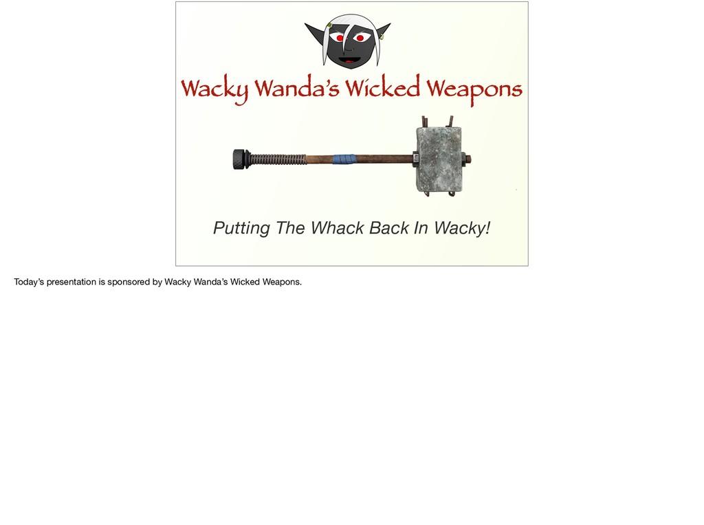 Wacky Wanda's Wicked Weapons Wacky Wanda's Wick...