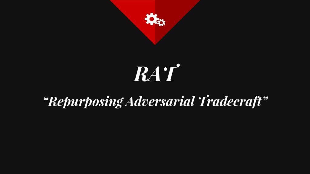 "RAT ""Repurposing Adversarial Tradecraft"""