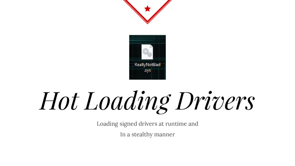 Loading signed drivers at runtime and In a stea...