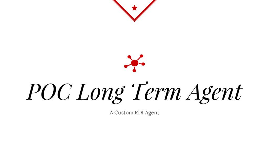 A Custom RDI Agent POC Long Term Agent