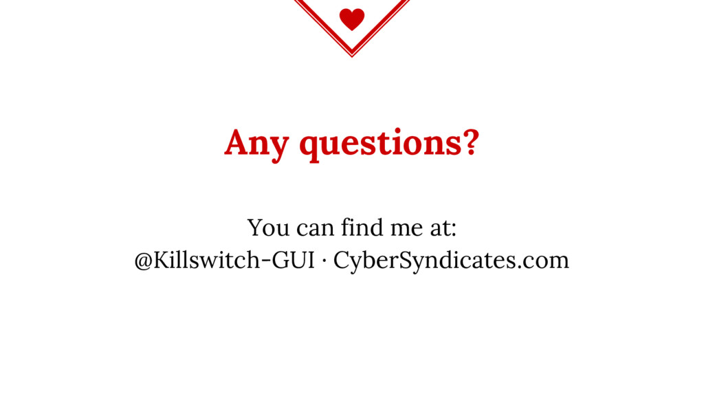 Any questions? You can find me at: @Killswitch-...