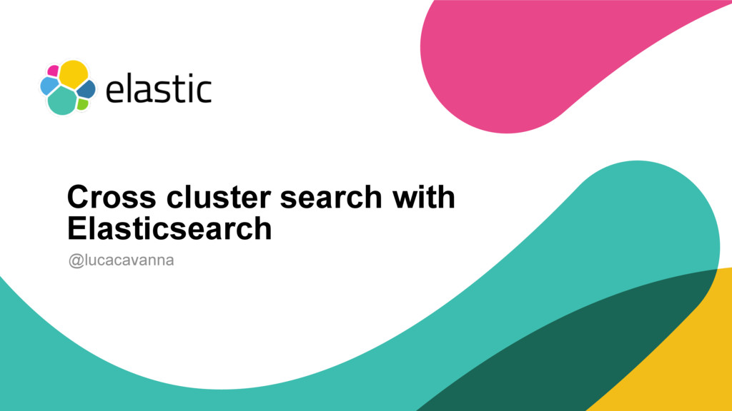 ‹#› @lucacavanna Cross cluster search with Elas...