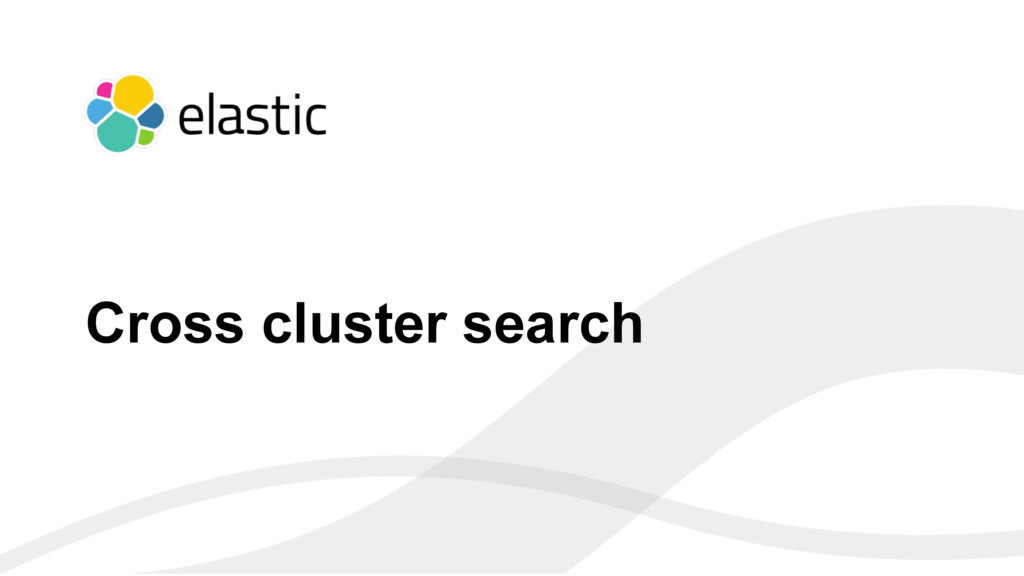 ‹#› Cross cluster search