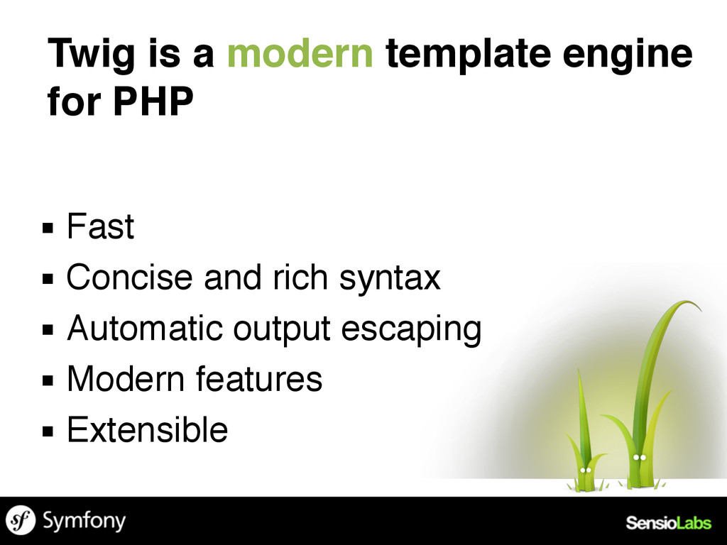 Twig is a modern template engine for PHP ▪ Fast...
