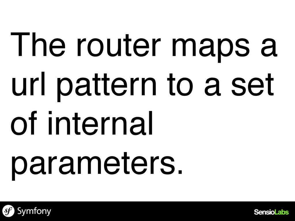 The router maps a url pattern to a set of inter...