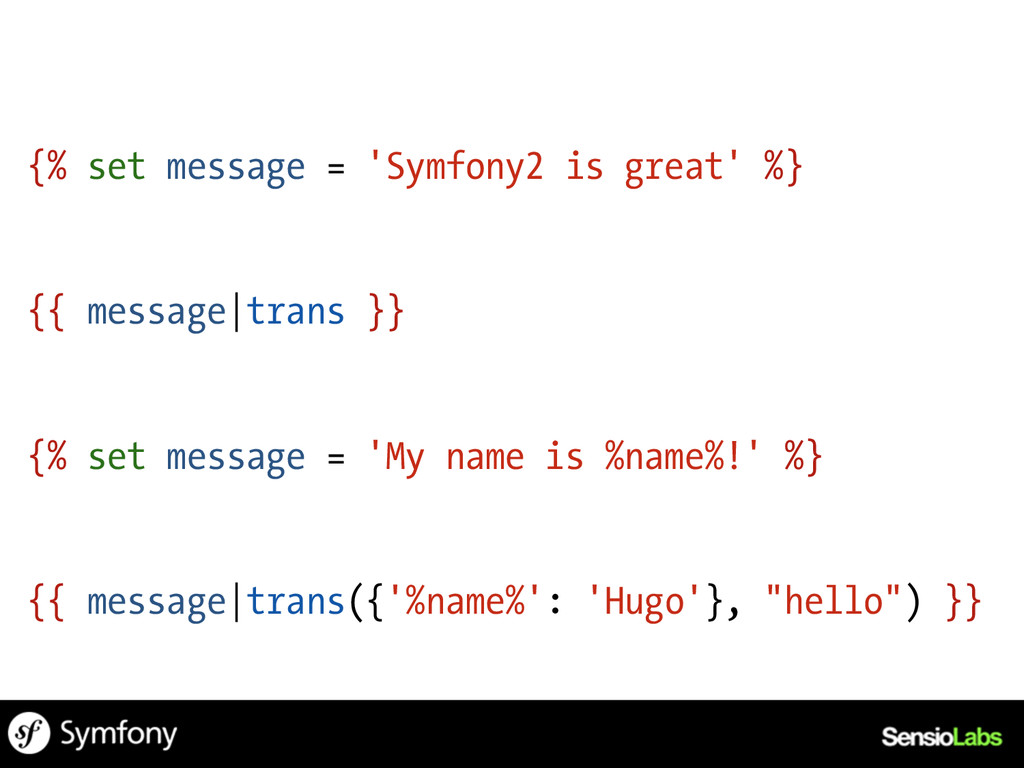 {% set message = 'Symfony2 is great' %} {{ mess...