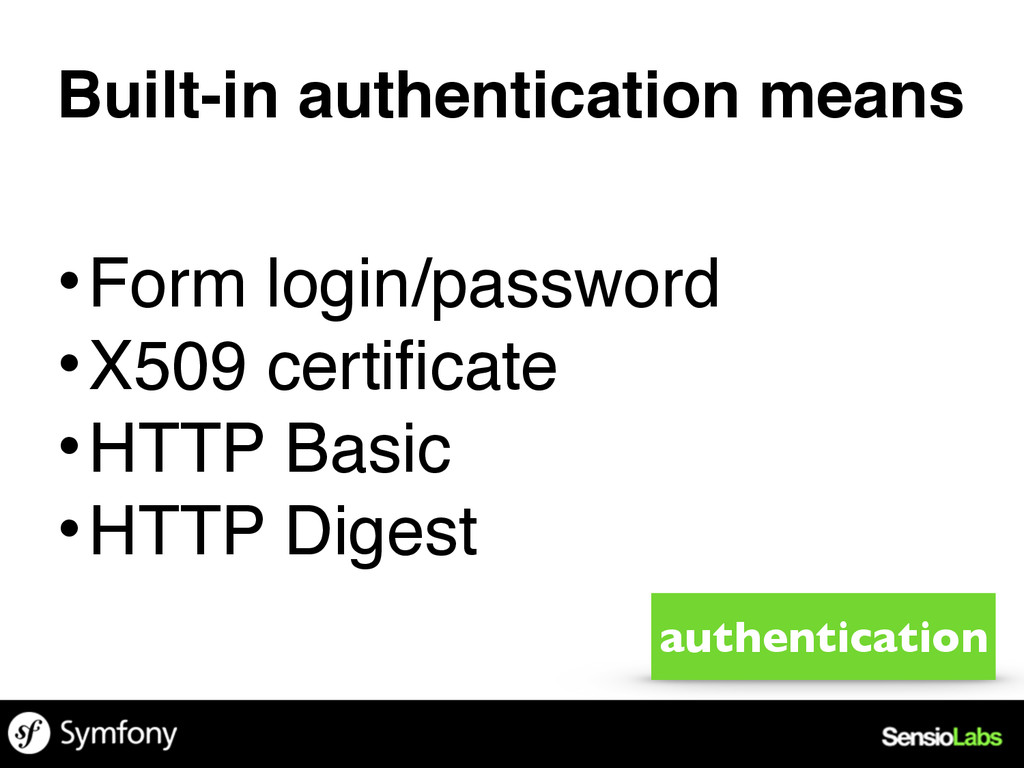 Built-in authentication means •Form login/passw...