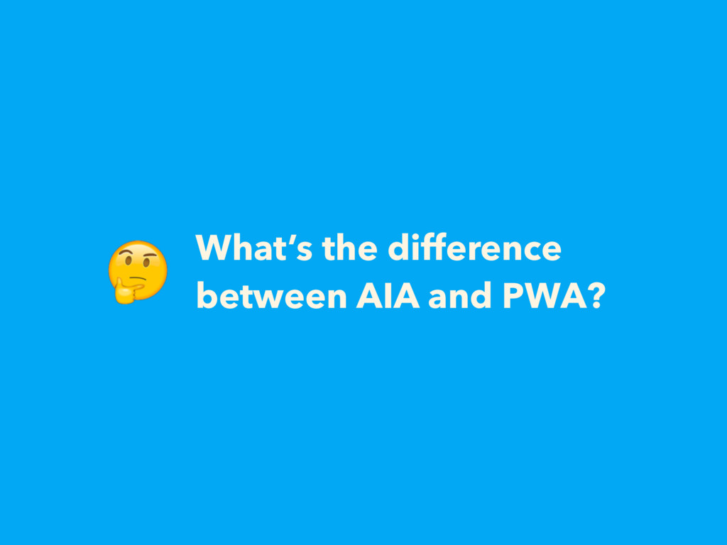 What's the difference between AIA and PWA?