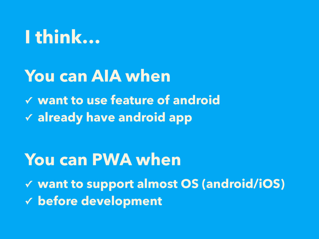 You can AIA when ✓ want to use feature of andro...
