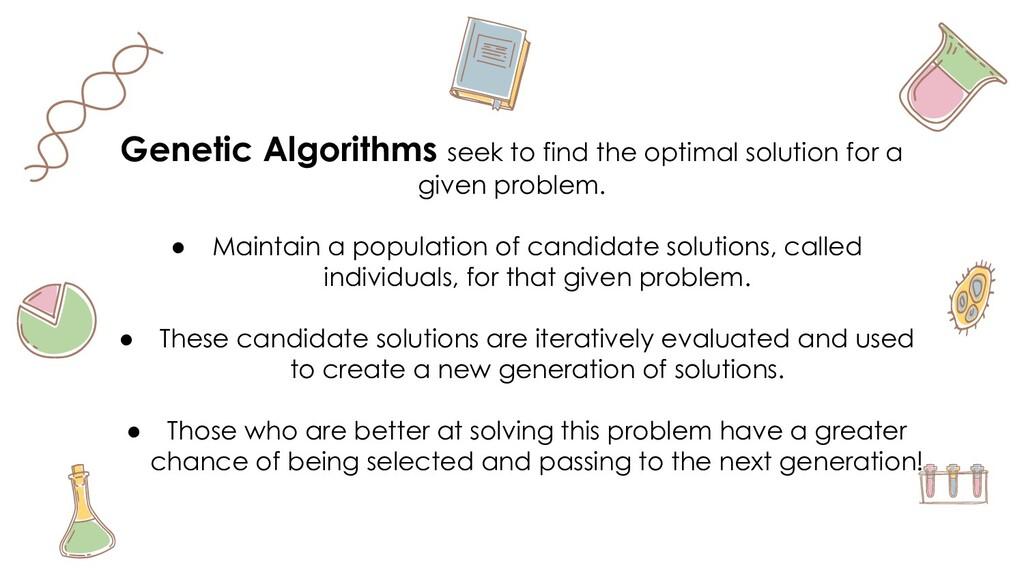 Genetic Algorithms seek to find the optimal sol...