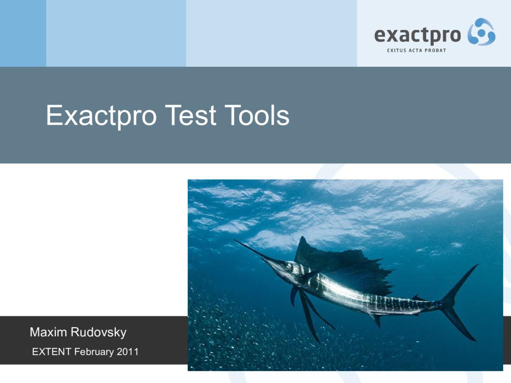 Exactpro Test Tools Maxim Rudovsky EXTENT Febru...