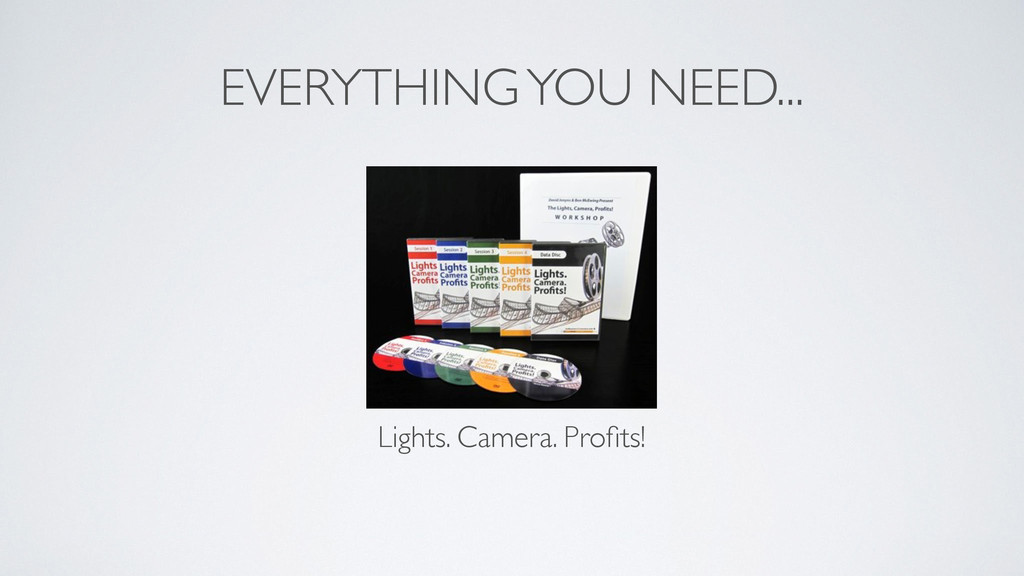 EVERYTHING YOU NEED... Lights. Camera. Profits!