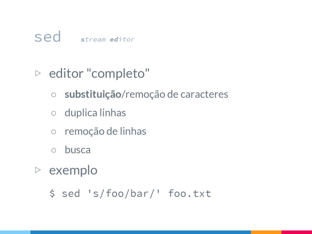 """▷ editor """"completo"""" ○ substituição/remoção de c..."""