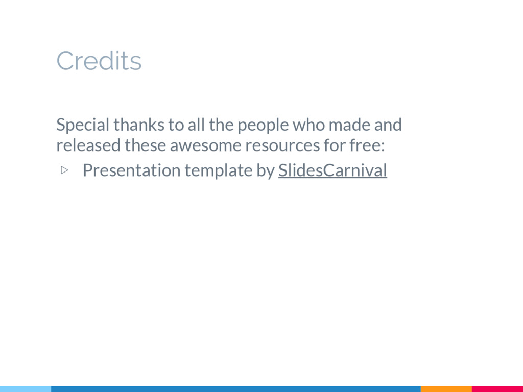 Credits Special thanks to all the people who ma...