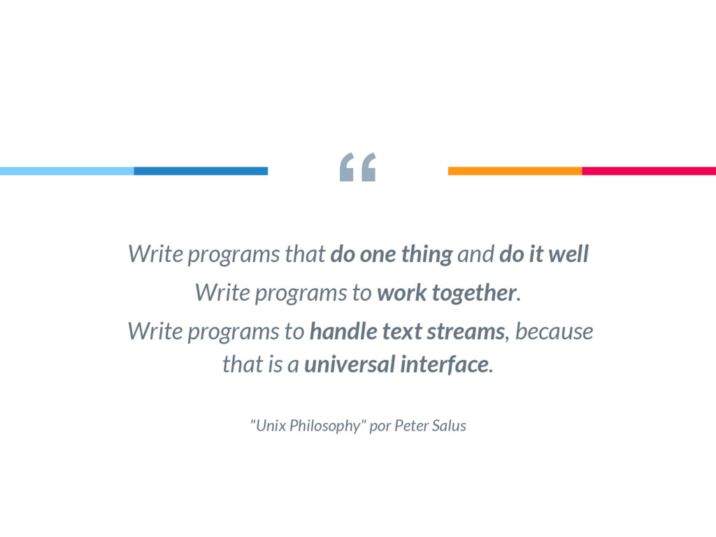 """"""" Write programs that do one thing and do it we..."""
