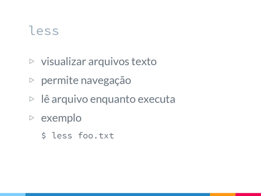 less ▷ visualizar arquivos texto ▷ permite nave...