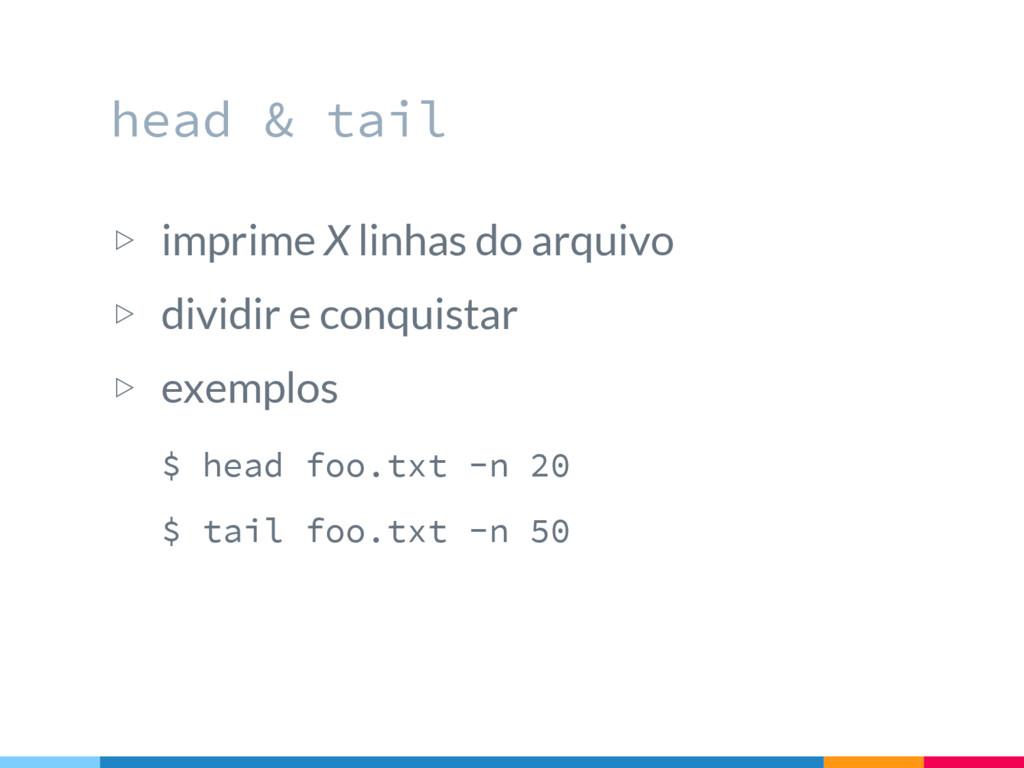 head & tail ▷ imprime X linhas do arquivo ▷ div...