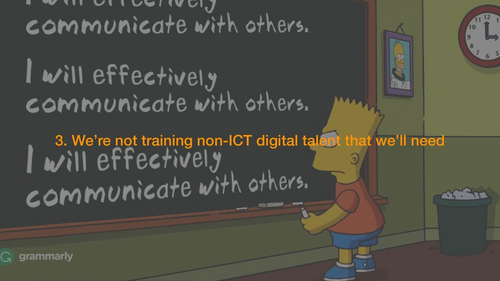3. We're not training non-ICT digital talent th...
