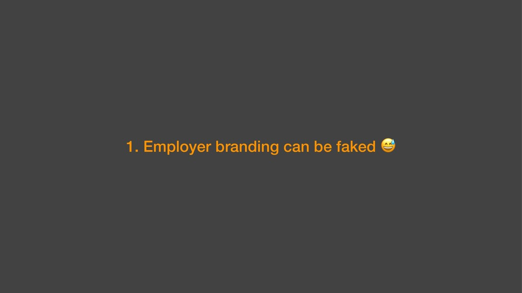 1. Employer branding can be faked