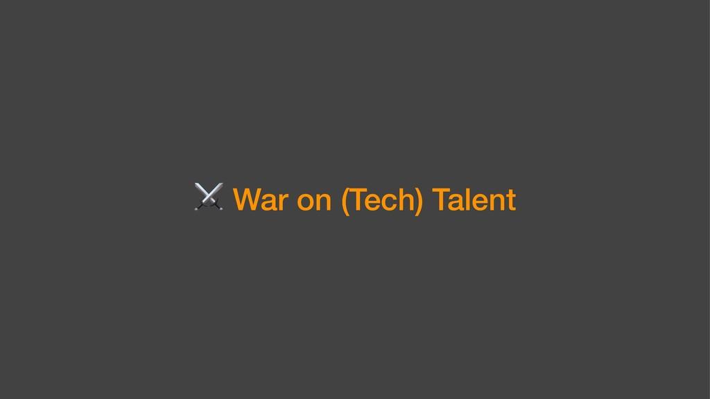 ⚔ War on (Tech) Talent