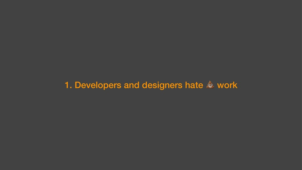 1. Developers and designers hate work