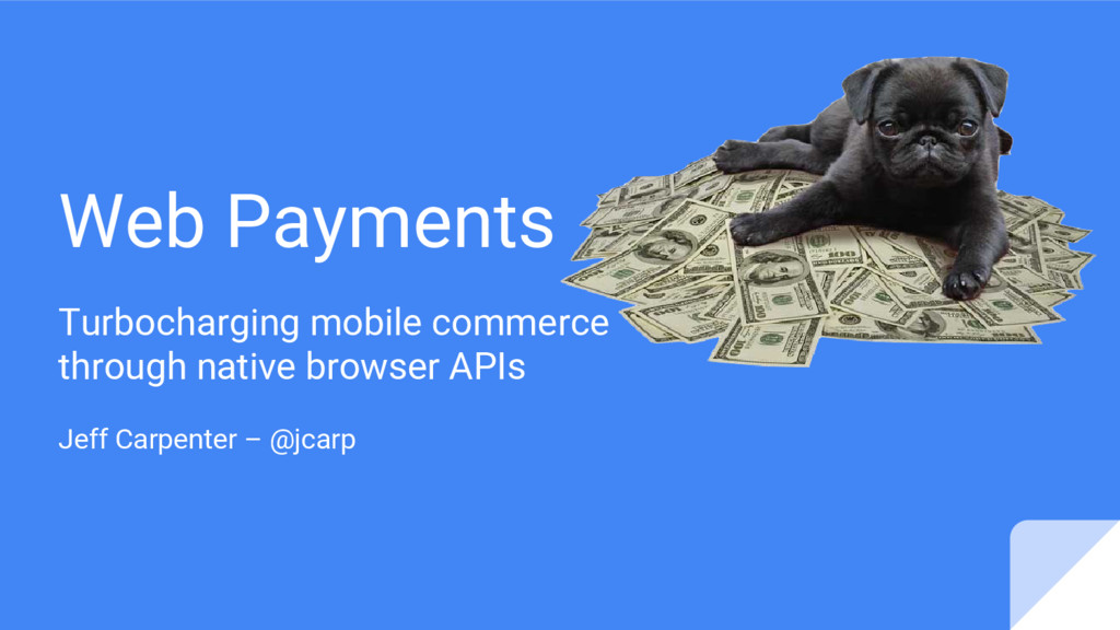 Web Payments Turbocharging mobile commerce thro...