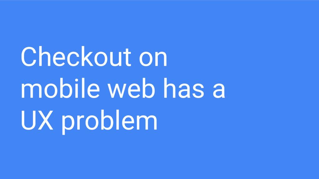 Checkout on mobile web has a UX problem