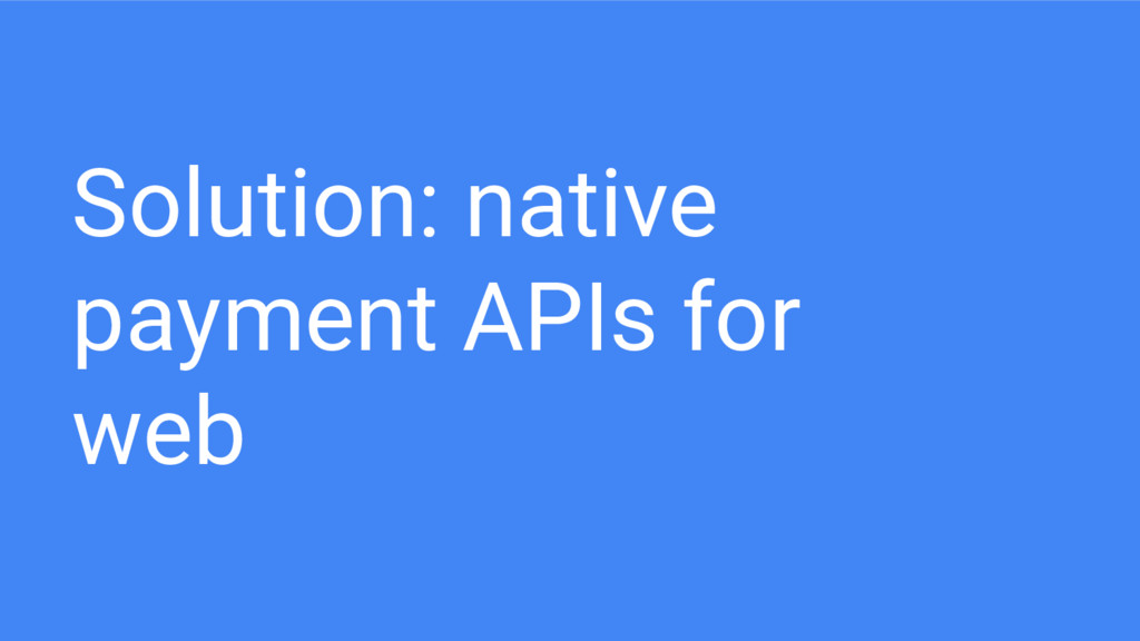 Solution: native payment APIs for web