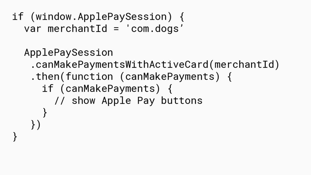 if (window.ApplePaySession) { var merchantId = ...