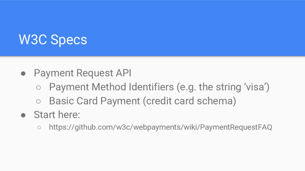 W3C Specs ● Payment Request API ○ Payment Metho...