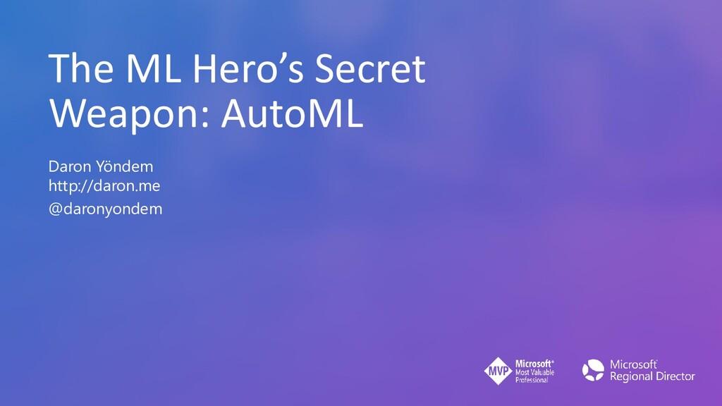 The ML Hero's Secret Weapon: AutoML Daron Yönde...