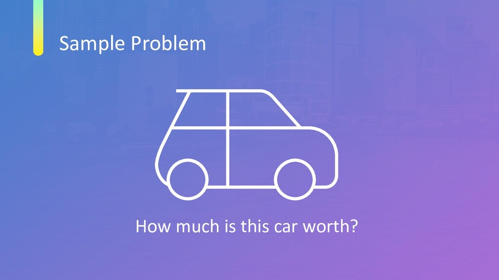 Sample Problem How much is this car worth?