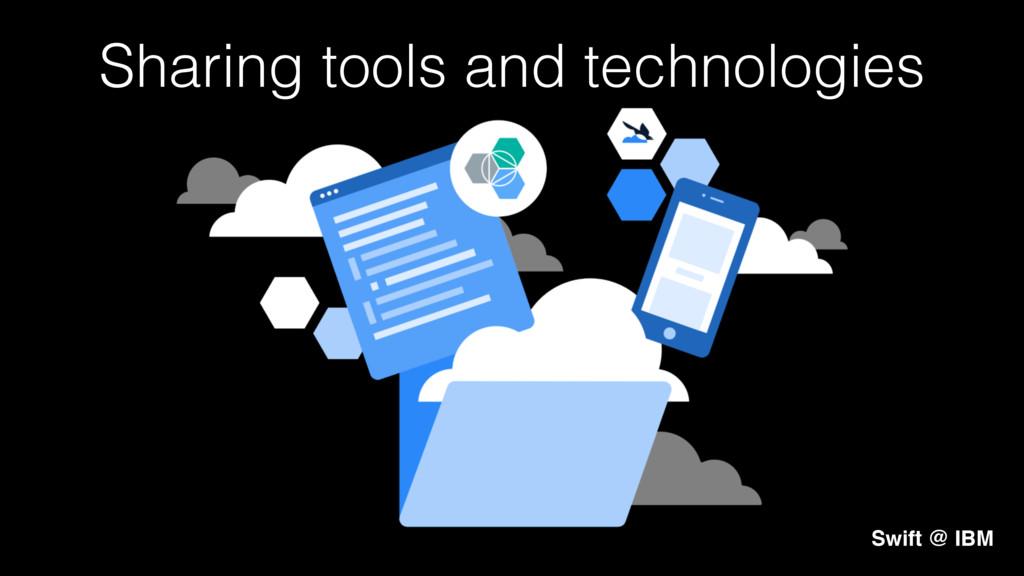 Sharing tools and technologies! Swift @ IBM