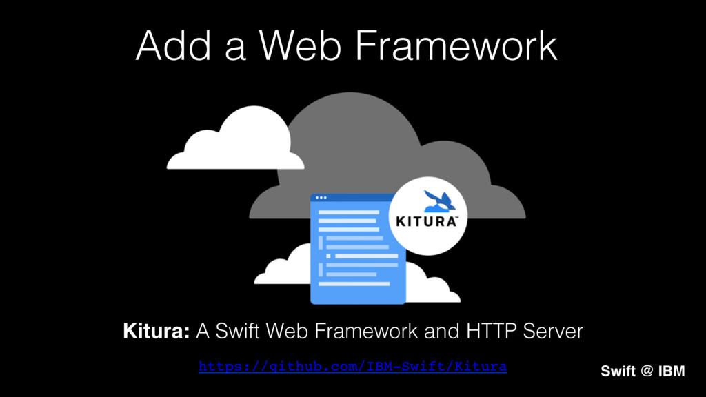 Add a Web Framework! Kitura: A Swift Web Framew...